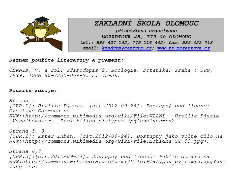 Seznam použité literatury a pramenů: ČERNÍK, V. a kol. Přírodopis 2, Zoologie. botanika. Praha : SPN, 1999, ISBN 80-7235-069-2. s. 35-36. Použité zdro