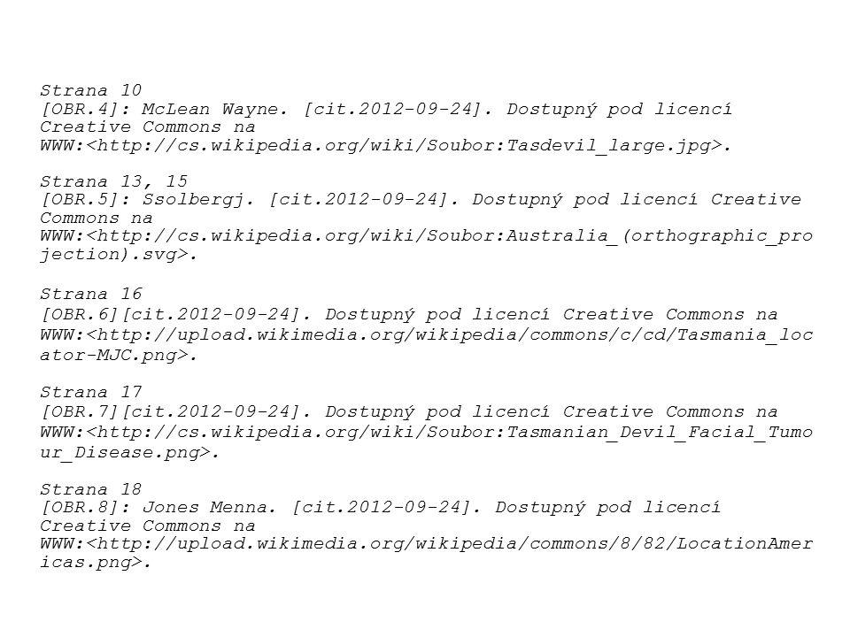 Strana 10 [OBR.4]: McLean Wayne. [cit.2012-09-24]. Dostupný pod licencí Creative Commons na WWW:. Strana 13, 15 [OBR.5]: Ssolbergj. [cit.2012-09-24].