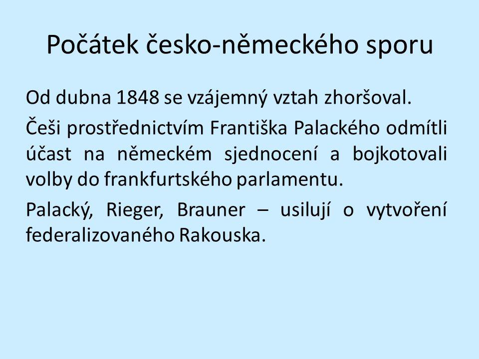 Počátek česko-německého sporu Od dubna 1848 se vzájemný vztah zhoršoval. Češi prostřednictvím Františka Palackého odmítli účast na německém sjednocení