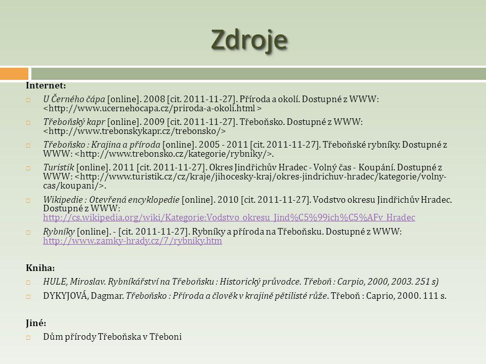 ZdrojeZdroje Internet:  U Černého čápa [online]. 2008 [cit. 2011-11-27]. Příroda a okolí. Dostupné z WWW:  Třeboňský kapr [online]. 2009 [cit. 2011-
