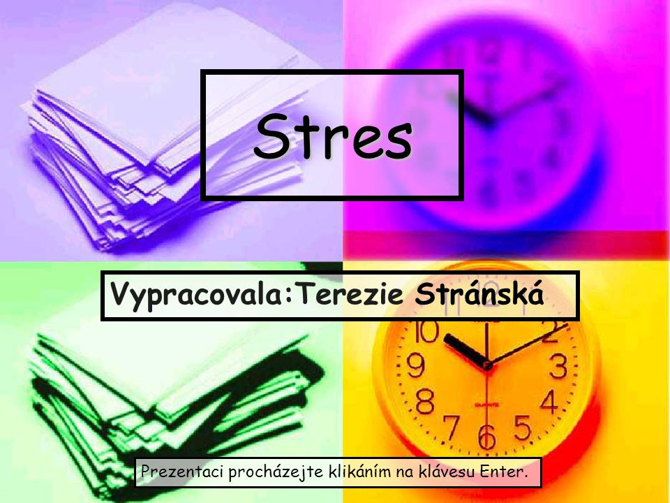 Stres Vypracovala:Terezie Stránská Prezentaci procházejte klikáním na klávesu Enter.