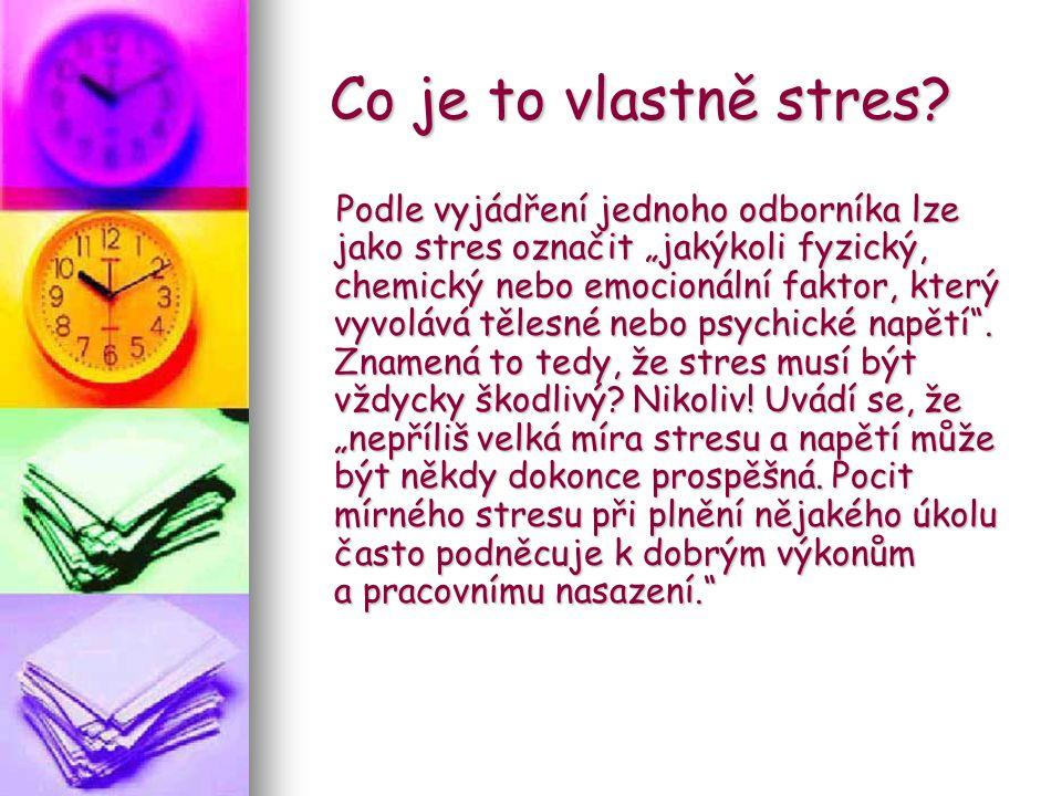"""Co je to vlastně stres? Podle vyjádření jednoho odborníka lze jako stres označit """"jakýkoli fyzický, chemický nebo emocionální faktor, který vyvolává t"""