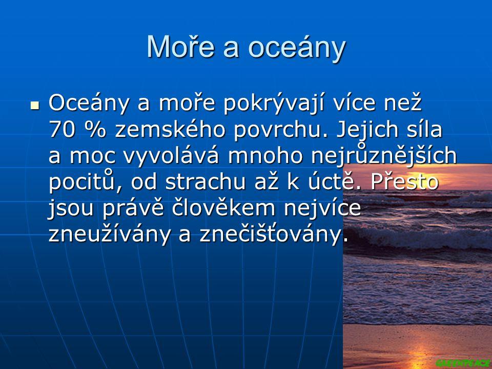 Moře a oceány Oceány a moře pokrývají více než 70 % zemského povrchu. Jejich síla a moc vyvolává mnoho nejrůznějších pocitů, od strachu až k úctě. Pře