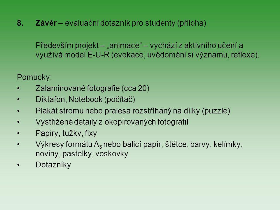 """8.Závěr – evaluační dotazník pro studenty (příloha) Především projekt – """"animace"""" – vychází z aktivního učení a využívá model E-U-R (evokace, uvědoměn"""