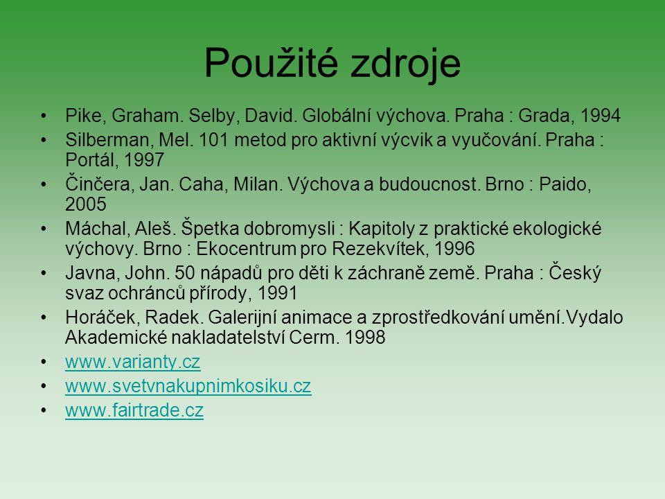 Použité zdroje Pike, Graham. Selby, David. Globální výchova. Praha : Grada, 1994 Silberman, Mel. 101 metod pro aktivní výcvik a vyučování. Praha : Por