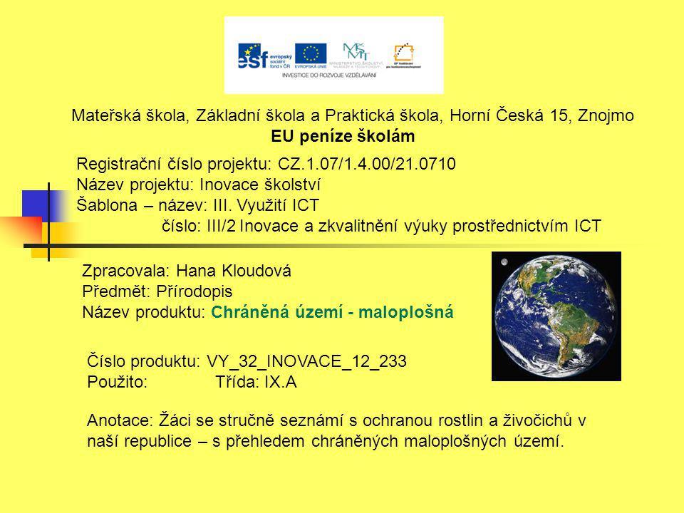 Chráněná území ČR - maloplošná Mají menší plochu.