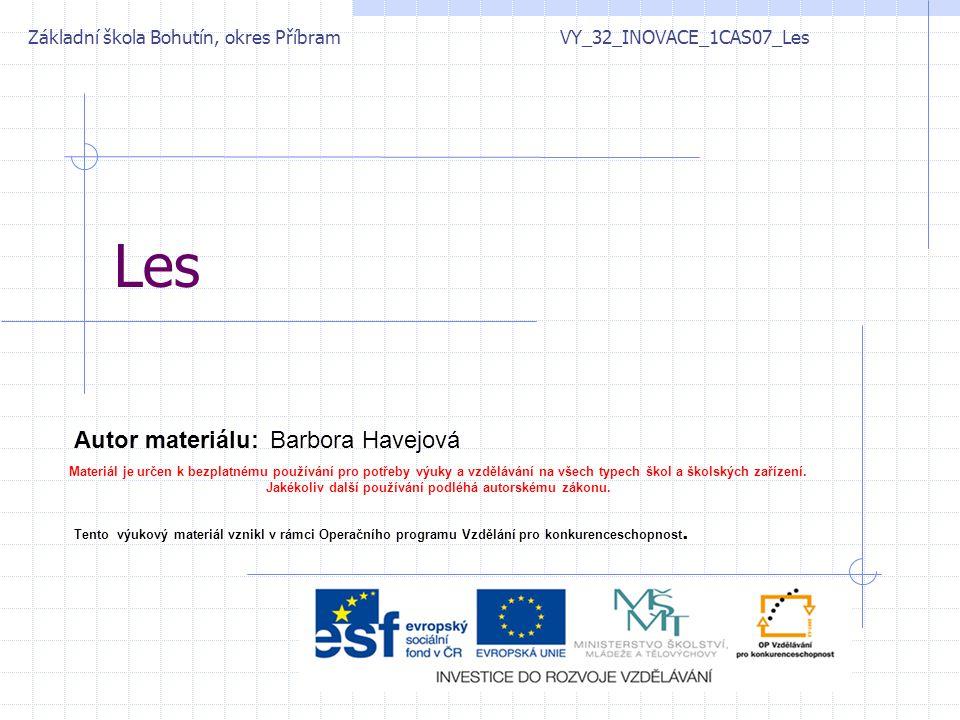 Les Základní škola Bohutín, okres Příbram VY_32_INOVACE_1CAS07_Les Autor materiálu:Barbora Havejová Materiál je určen k bezplatnému používání pro potř