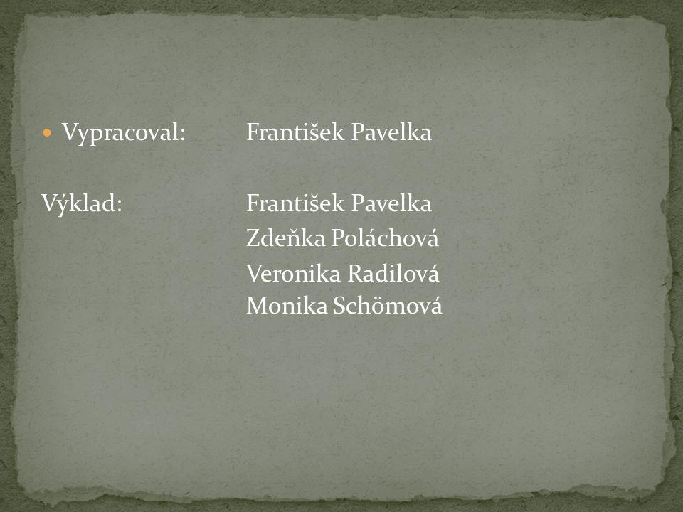 Vypracoval: František Pavelka Výklad:František Pavelka Zdeňka Poláchová Veronika Radilová Monika Schömová