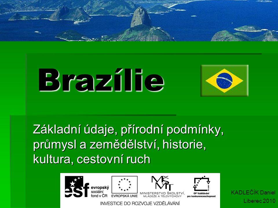 Brazílie Základní údaje, přírodní podmínky, průmysl a zemědělství, historie, kultura, cestovní ruch KADLEČÍK Daniel Liberec 2010