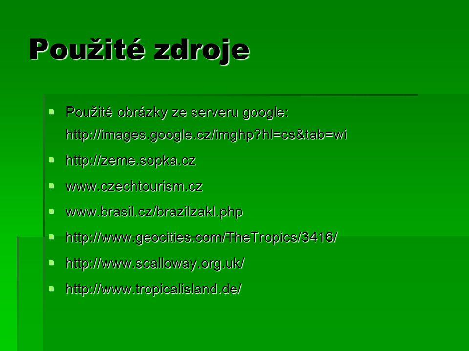 Použité zdroje  Použité obrázky ze serveru google: http://images.google.cz/imghp?hl=cs&tab=wi  http://zeme.sopka.cz  www.czechtourism.cz  www.bras