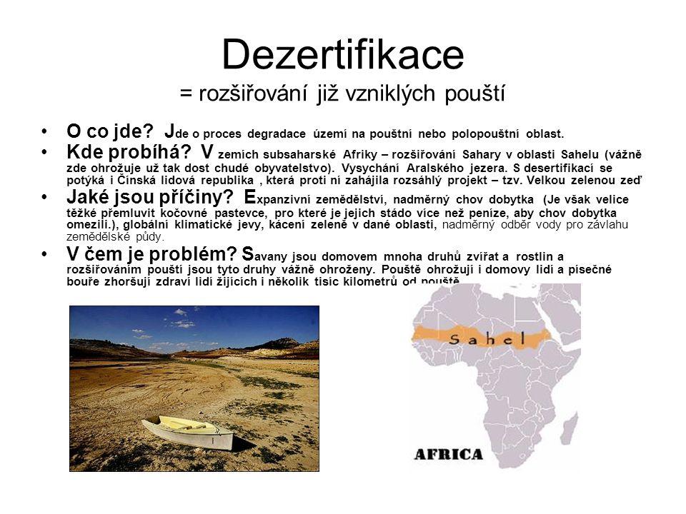 Dezertifikace = rozšiřování již vzniklých pouští O co jde? J de o proces degradace území na pouštní nebo polopouštní oblast. Kde probíhá? V zemích sub
