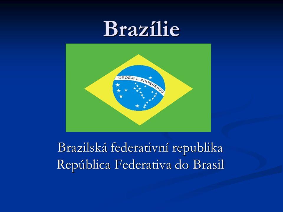 Brazílie Brazilská federativní republika República Federativa do Brasil