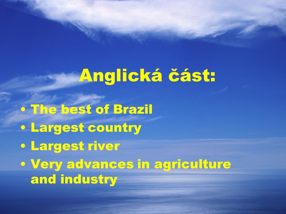 Anglická část: The best of Brazil Largest country Largest river Very advances in agriculture and industry