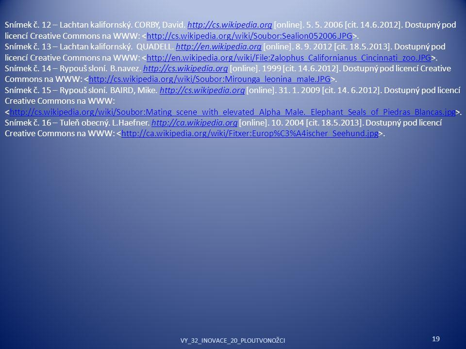 19 Snímek č. 12 – Lachtan kalifornský. CORBY, David. http://cs.wikipedia.org [online]. 5. 5. 2006 [cit. 14.6.2012]. Dostupný pod licencí Creative Comm