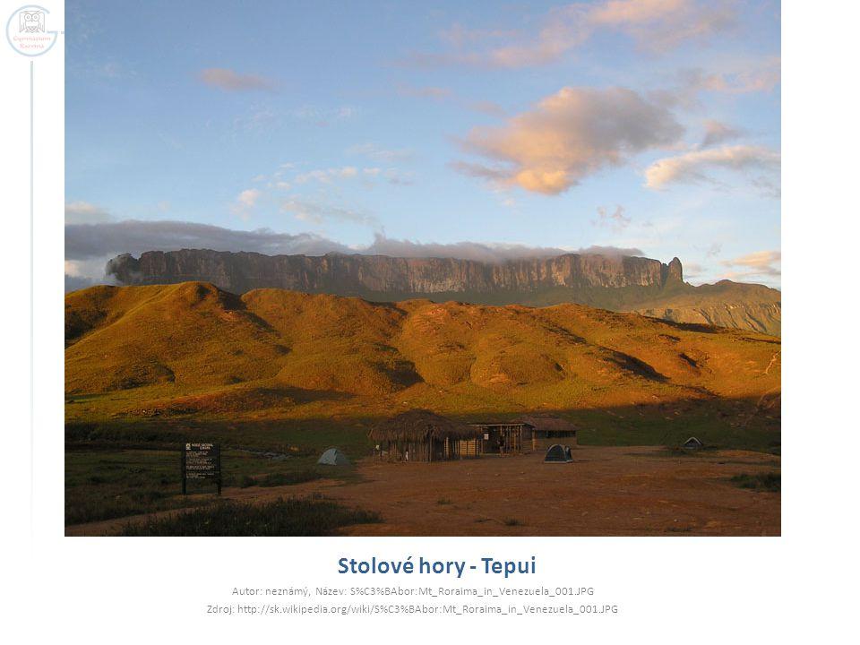 Stolové hory - Tepui Autor: neznámý, Název: S%C3%BAbor:Mt_Roraima_in_Venezuela_001.JPG Zdroj: http://sk.wikipedia.org/wiki/S%C3%BAbor:Mt_Roraima_in_Ve