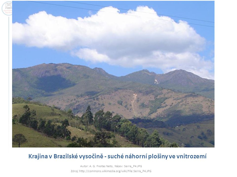 Krajina v Brazilské vysočině - suché náhorní plošiny ve vnitrozemí Autor: A. G. Freitas Neto, Název: Serra_P4.JPG Zdroj: http://commons.wikimedia.org/