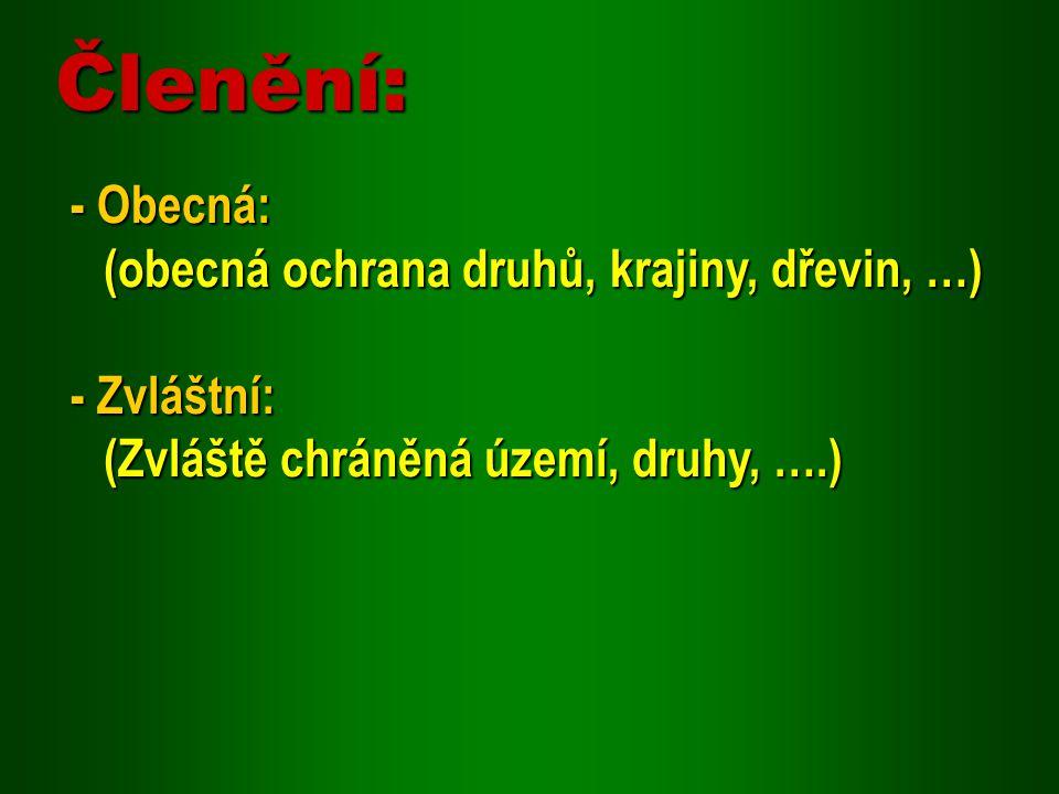 - Obecná: (obecná ochrana druhů, krajiny, dřevin, …) - Zvláštní: (Zvláště chráněná území, druhy, ….) Členění: