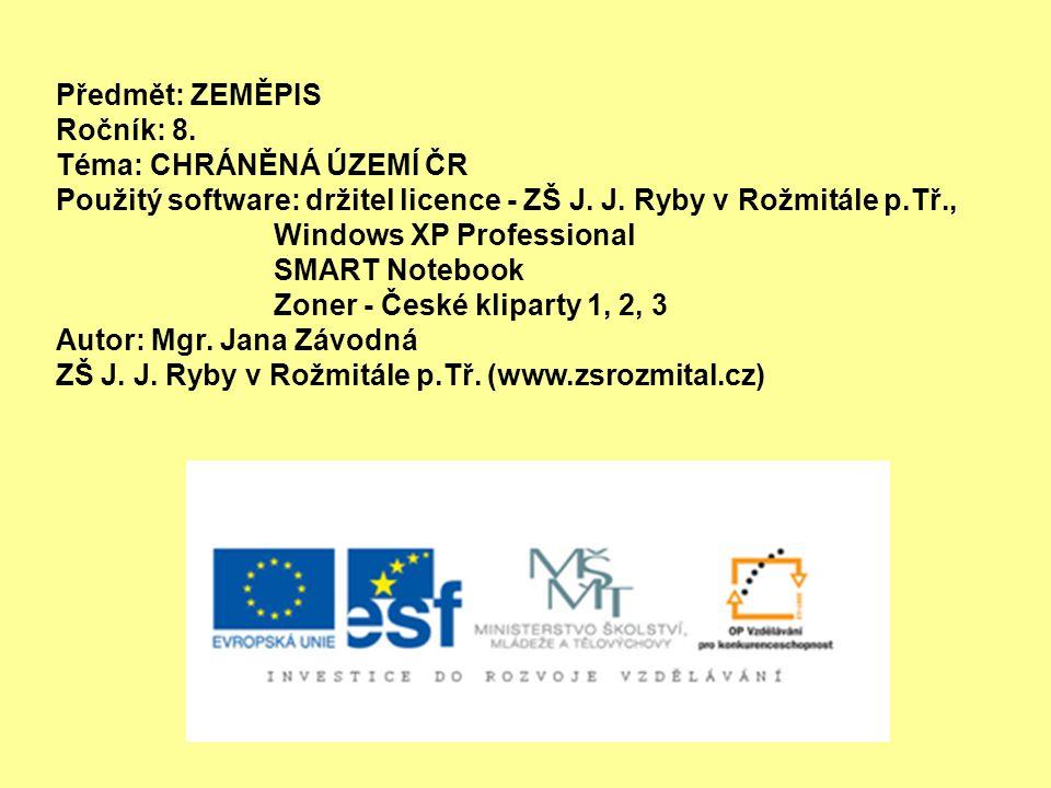 Předmět: ZEMĚPIS Ročník: 8. Téma: CHRÁNĚNÁ ÚZEMÍ ČR Použitý software: držitel licence - ZŠ J. J. Ryby v Rožmitále p.Tř., Windows XP Professional SMART
