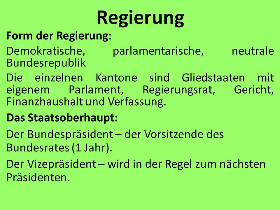 Regierung Form der Regierung: Demokratische, parlamentarische, neutrale Bundesrepublik Die einzelnen Kantone sind Gliedstaaten mit eigenem Parlament,