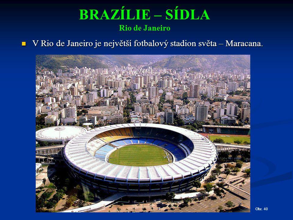 BRAZÍLIE – SÍDLA Rio de Janeiro V Rio de Janeiro je největší fotbalový stadion světa – Maracana.