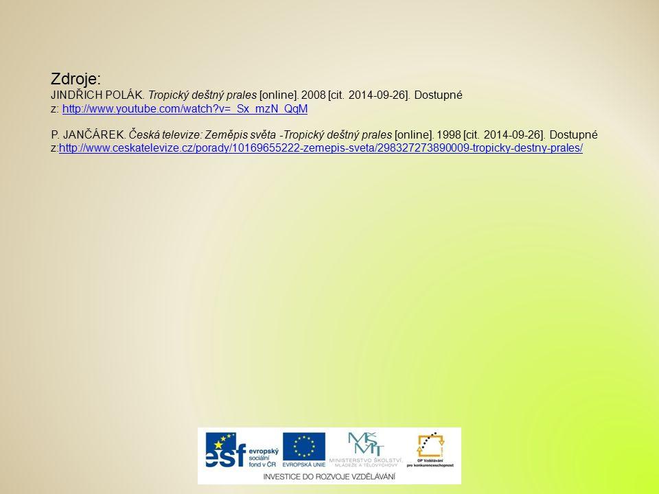 Zdroje: JINDŘICH POLÁK. Tropický deštný prales [online]. 2008 [cit. 2014-09-26]. Dostupné z: http://www.youtube.com/watch?v=_Sx_mzN_QqMhttp://www.yout