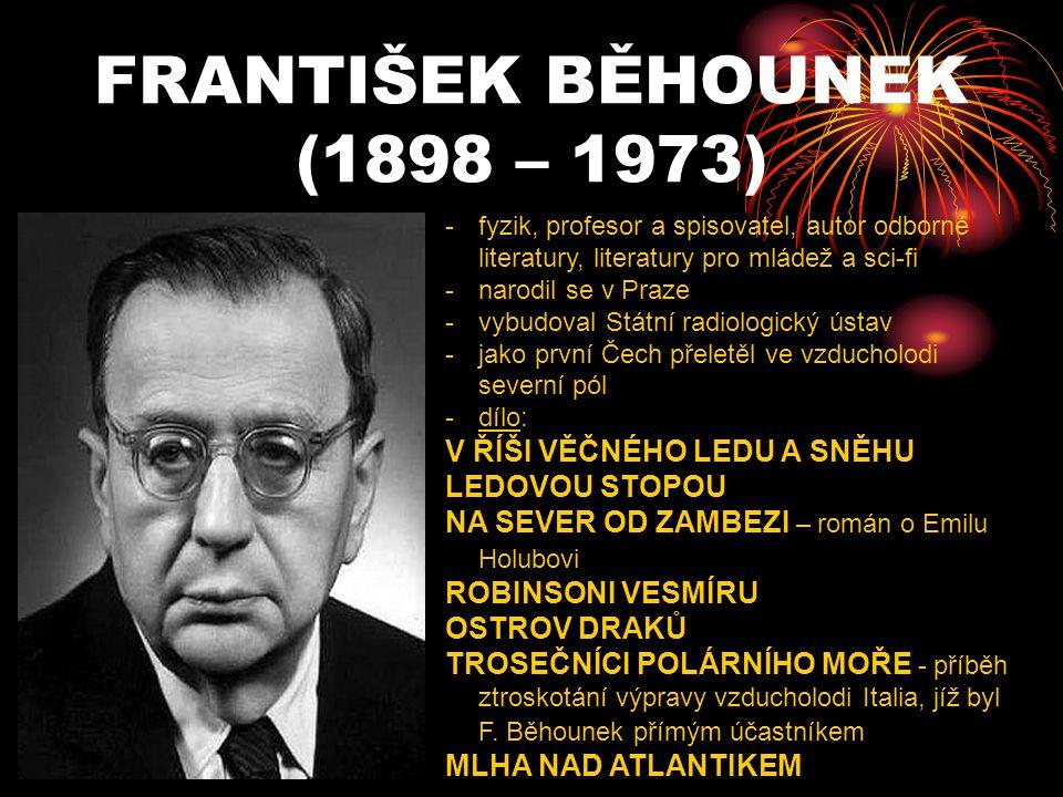 FRANTIŠEK BĚHOUNEK (1898 – 1973) -f-fyzik, profesor a spisovatel, autor odborné literatury, literatury pro mládež a sci-fi -n-narodil se v Praze -v-vy