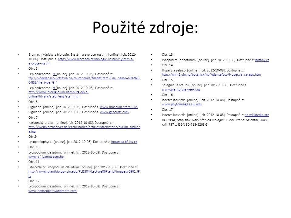 Použité zdroje: Biomach, výpisky z biologie: Systém a evoluce rostlin. [online]. [cit. 2012- 10-06]. Dostupné z: http://www.biomach.cz/biologie-rostli
