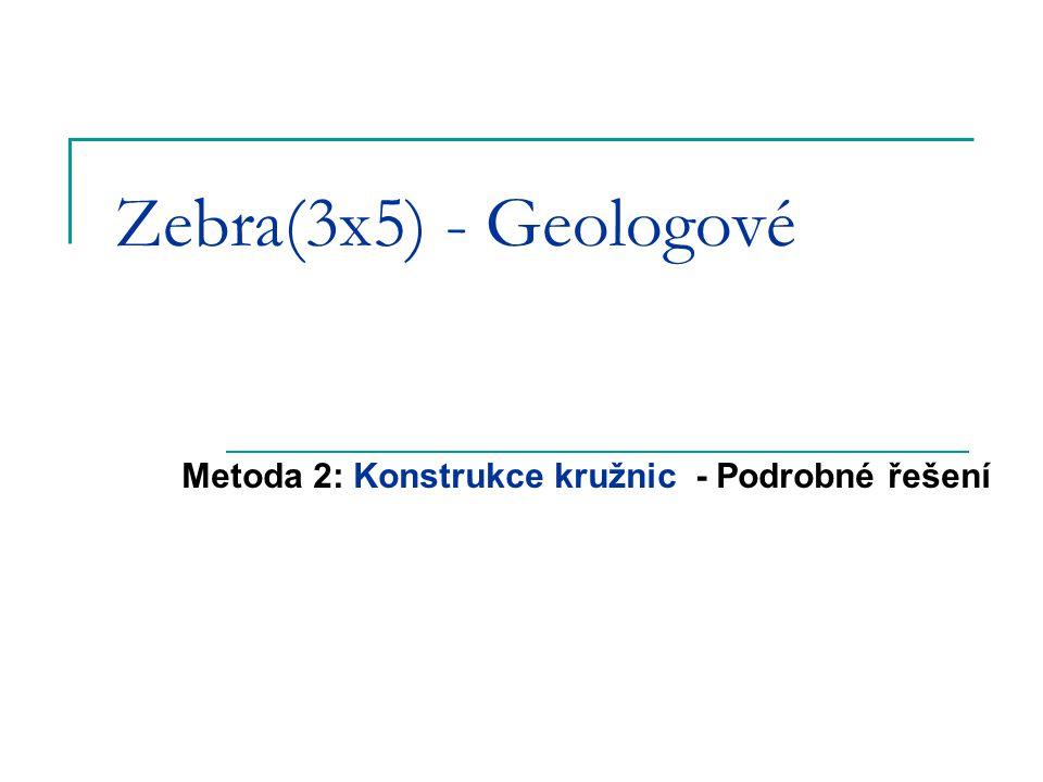 Zebra(3x5) - Geologové Metoda 2: Konstrukce kružnic - Podrobné řešení