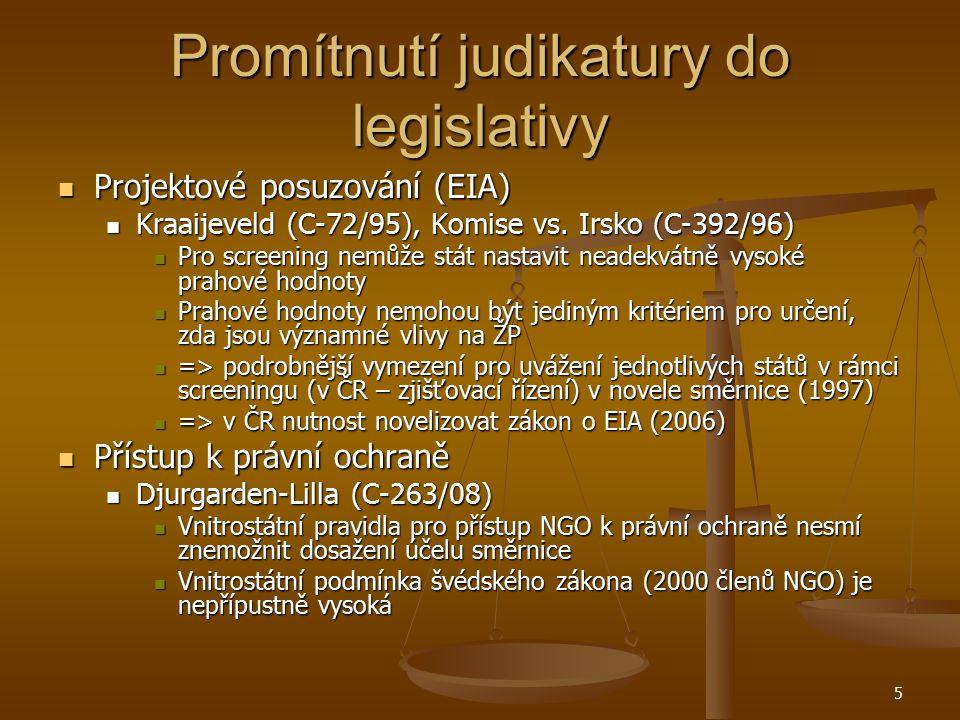 EIA a přístup k právní ochraně Důvod nekompatibility s právem EU Důvod nekompatibility s právem EU Oddělení EIA od povolovacích procesů – nedostatečný přístup dotčené veřejnosti (NGO) k právní ochraně Oddělení EIA od povolovacích procesů – nedostatečný přístup dotčené veřejnosti (NGO) k právní ochraně Průběh Průběh Infringement zahájen 2006 Infringement zahájen 2006 Vládní návrh novely zamítnut ve 3.