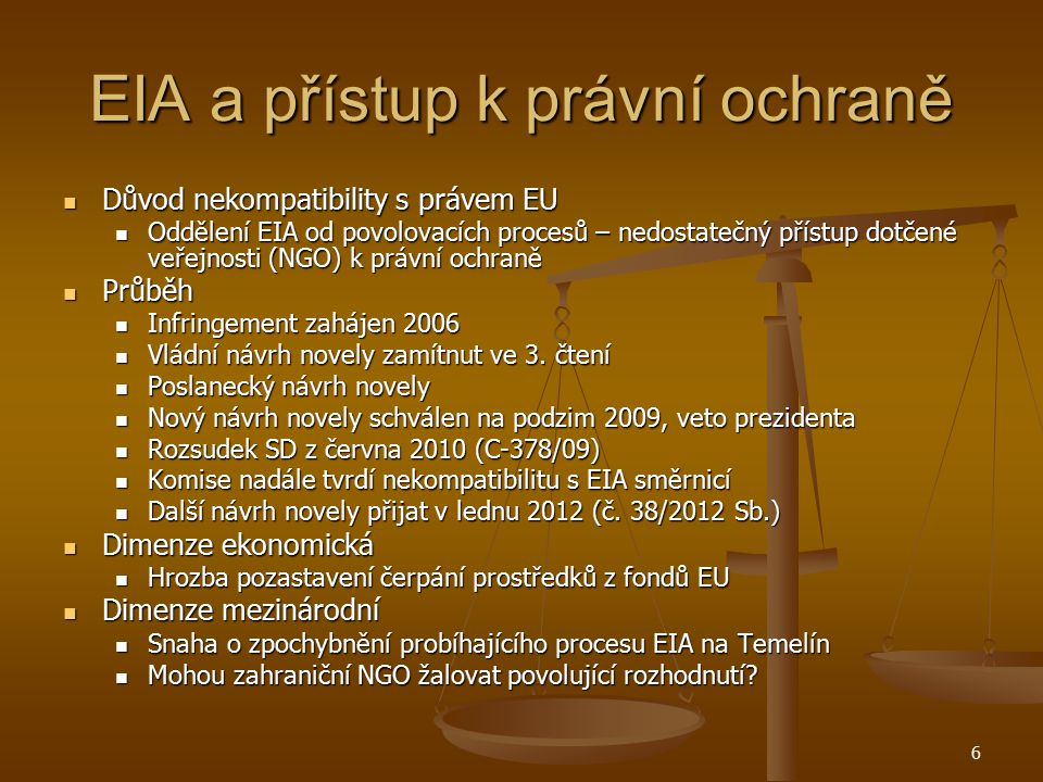 EIA a přístup k právní ochraně Důvod nekompatibility s právem EU Důvod nekompatibility s právem EU Oddělení EIA od povolovacích procesů – nedostatečný