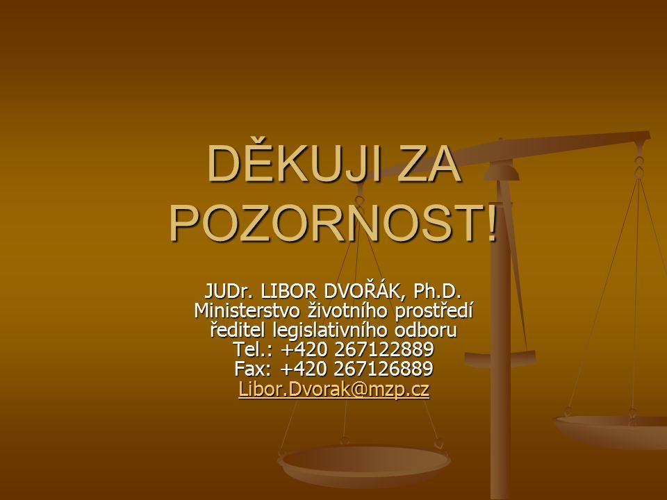 JUDr. LIBOR DVOŘÁK, Ph.D. Ministerstvo životního prostředí ředitel legislativního odboru Tel.: +420 267122889 Fax: +420 267126889 Libor.Dvorak@mzp.cz