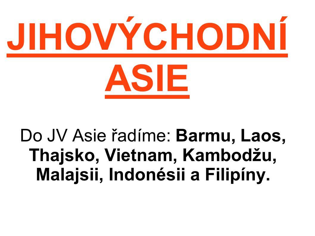 JIHOVÝCHODNÍ ASIE Do JV Asie řadíme: Barmu, Laos, Thajsko, Vietnam, Kambodžu, Malajsii, Indonésii a Filipíny.