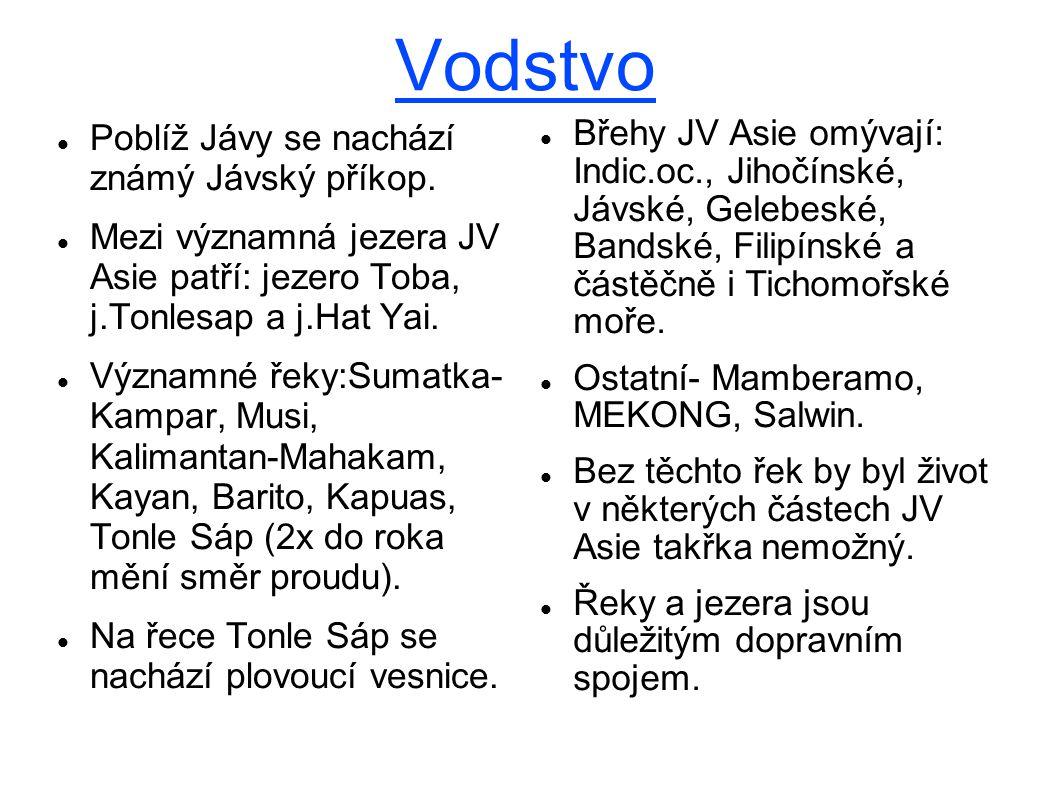 Vodstvo Poblíž Jávy se nachází známý Jávský příkop. Mezi významná jezera JV Asie patří: jezero Toba, j.Tonlesap a j.Hat Yai. Významné řeky:Sumatka- Ka