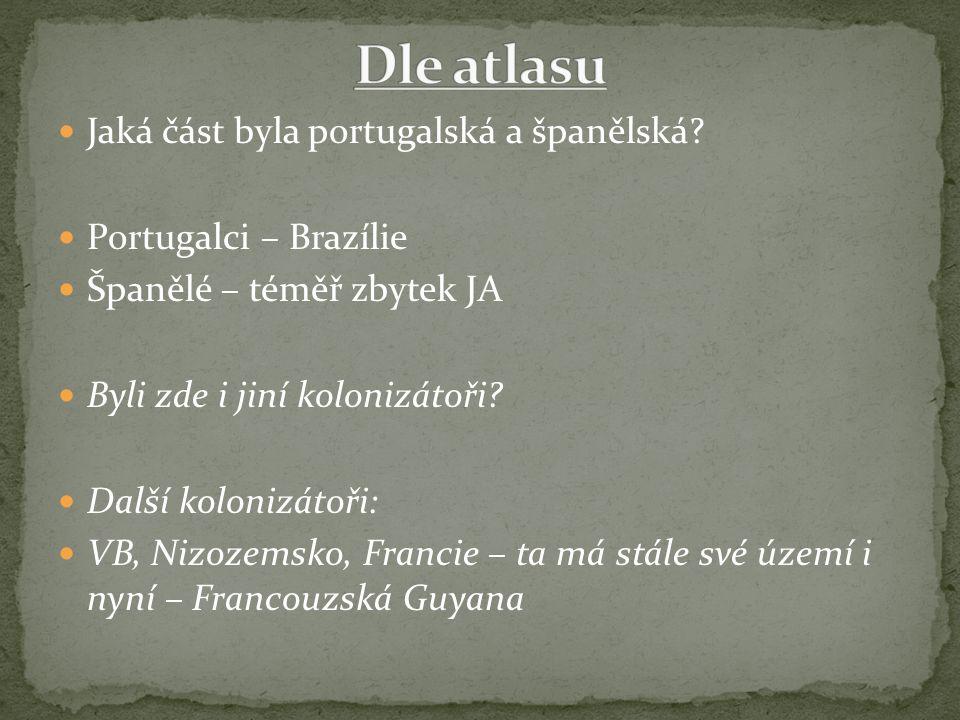 Jaká část byla portugalská a španělská? Portugalci – Brazílie Španělé – téměř zbytek JA Byli zde i jiní kolonizátoři? Další kolonizátoři: VB, Nizozems
