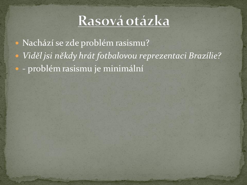 Nachází se zde problém rasismu? Viděl jsi někdy hrát fotbalovou reprezentaci Brazílie? - problém rasismu je minimální