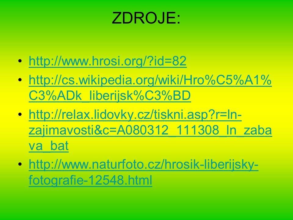 ZDROJE: http://www.hrosi.org/?id=82 http://cs.wikipedia.org/wiki/Hro%C5%A1% C3%ADk_liberijsk%C3%BDhttp://cs.wikipedia.org/wiki/Hro%C5%A1% C3%ADk_liber