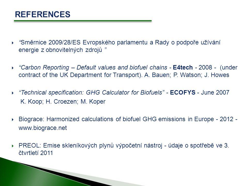  Směrnice 2009/28/ES Evropského parlamentu a Rady o podpoře užívání energie z obnovitelných zdrojů  Carbon Reporting – Default values and biofuel chains - E4tech - 2008 - (under contract of the UK Department for Transport).