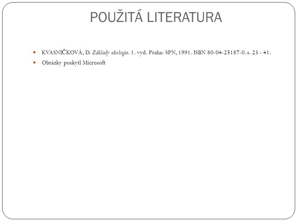 POUŽITÁ LITERATURA KVASNI Č KOVÁ, D. Základy ekologie. 1. vyd. Praha: SPN, 1991. ISBN 80-04-25187-0. s. 23 - 41. Obrázky poskytl Microsoft