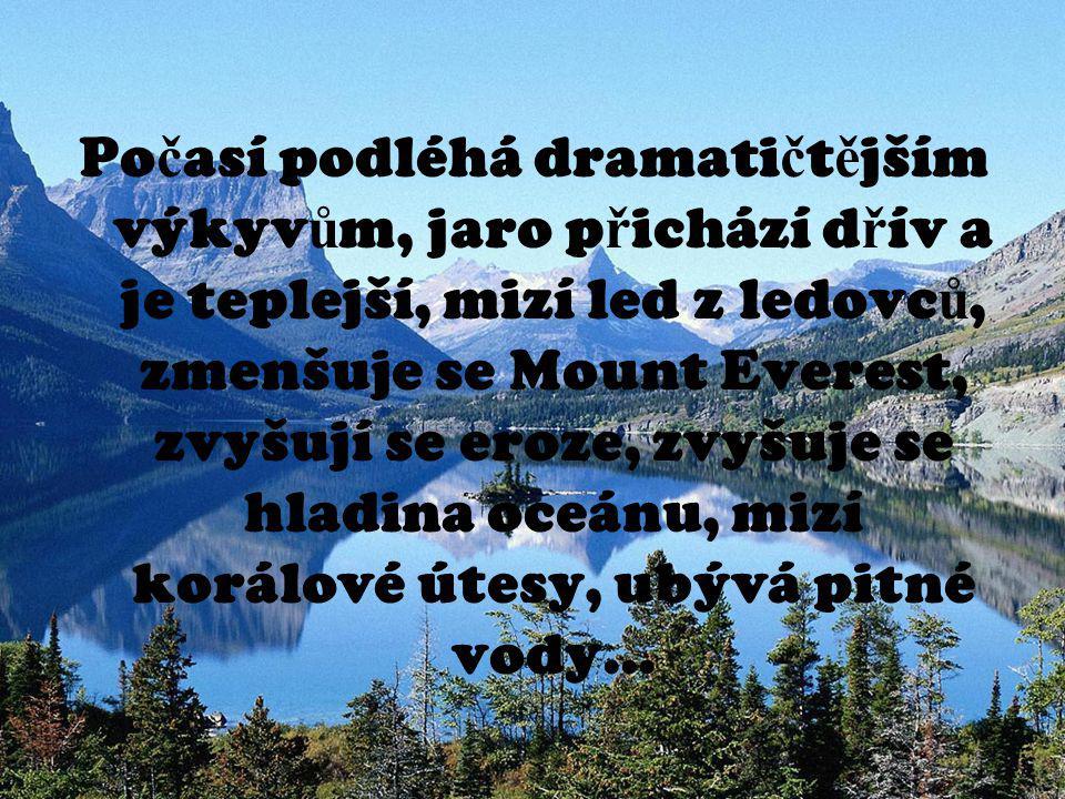 Po č así podléhá dramati č t ě jším výkyv ů m, jaro p ř ichází d ř ív a je teplejší, mizí led z ledovc ů, zmenšuje se Mount Everest, zvyšují se eroze,