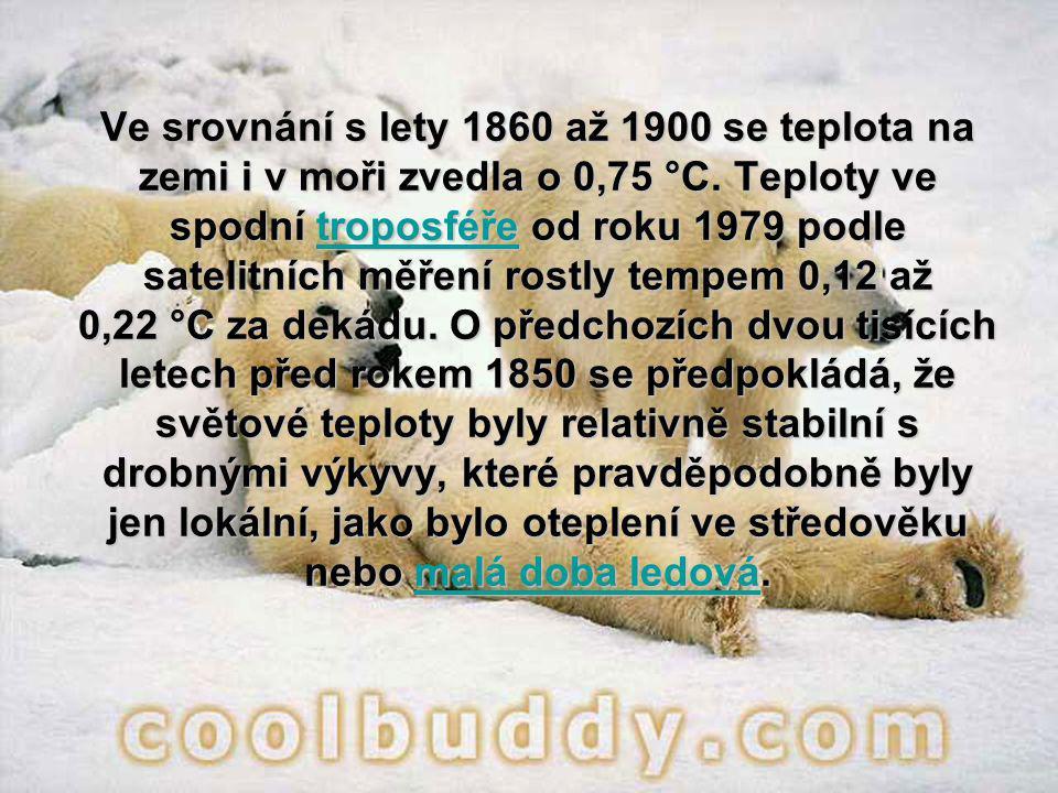 Ve srovnání s lety 1860 až 1900 se teplota na zemi i v moři zvedla o 0,75 °C. Teploty ve spodní troposféře od roku 1979 podle satelitních měření rostl