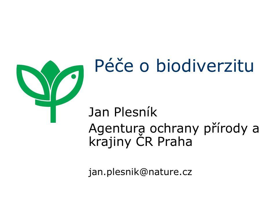 Péče o biodiverzitu Jan Plesník Agentura ochrany přírody a krajiny ČR Praha jan.plesnik@nature.cz