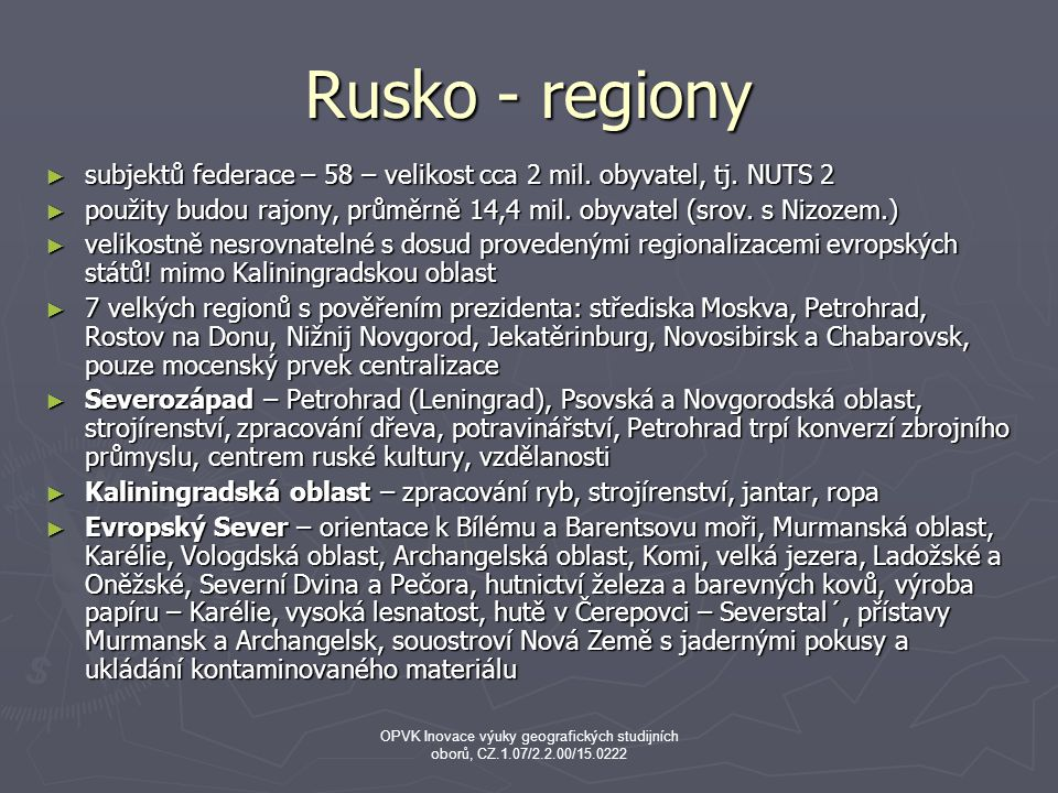 Rusko - regiony ► subjektů federace – 58 – velikost cca 2 mil. obyvatel, tj. NUTS 2 ► použity budou rajony, průměrně 14,4 mil. obyvatel (srov. s Nizoz