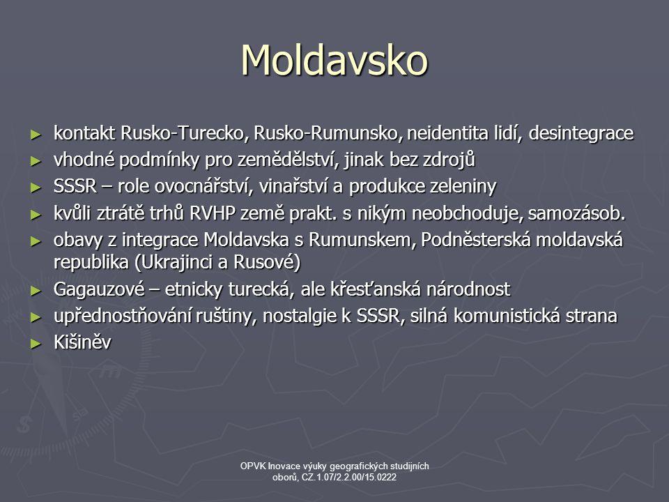 Moldavsko ► kontakt Rusko-Turecko, Rusko-Rumunsko, neidentita lidí, desintegrace ► vhodné podmínky pro zemědělství, jinak bez zdrojů ► SSSR – role ovocnářství, vinařství a produkce zeleniny ► kvůli ztrátě trhů RVHP země prakt.