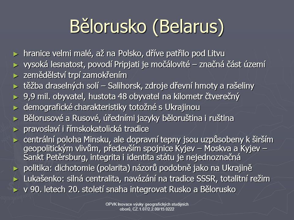 Bělorusko (Belarus) ► hranice velmi malé, až na Polsko, dříve patřilo pod Litvu ► vysoká lesnatost, povodí Pripjati je močálovité – značná část území ► zemědělství trpí zamokřením ► těžba draselných solí – Salihorsk, zdroje dřevní hmoty a rašeliny ► 9,9 mil.