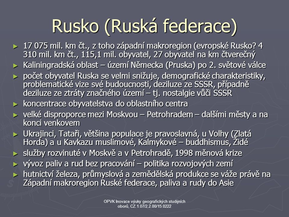 Rusko (Ruská federace) ► 17 075 mil. km čt., z toho západní makroregion (evropské Rusko? 4 310 mil. km čt., 115,1 mil. obyvatel, 27 obyvatel na km čtv