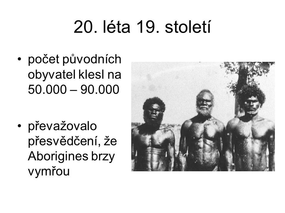 20. léta 19. století počet původních obyvatel klesl na 50.000 – 90.000 převažovalo přesvědčení, že Aborigines brzy vymřou