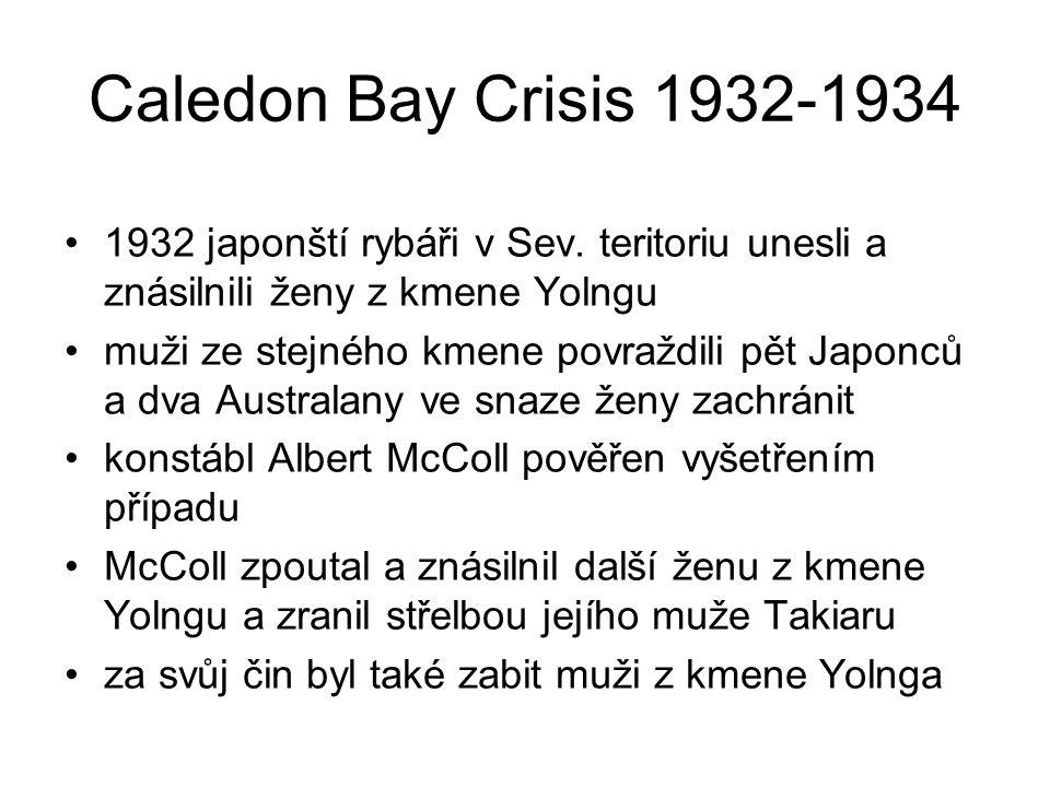 Caledon Bay Crisis 1932-1934 1932 japonští rybáři v Sev. teritoriu unesli a znásilnili ženy z kmene Yolngu muži ze stejného kmene povraždili pět Japon