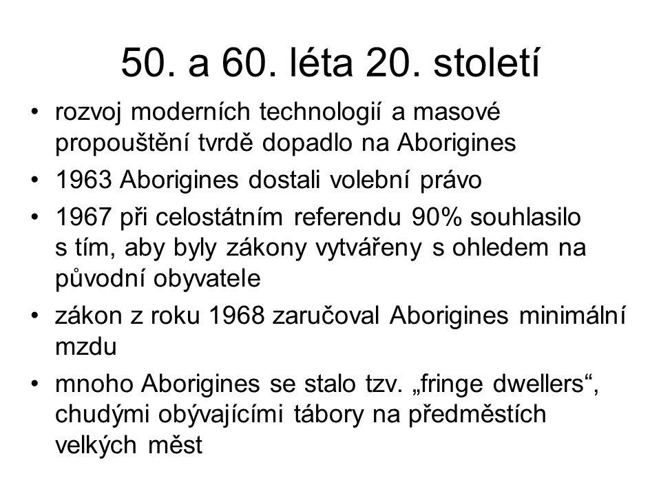 50. a 60. léta 20. století rozvoj moderních technologií a masové propouštění tvrdě dopadlo na Aborigines 1963 Aborigines dostali volební právo 1967 př