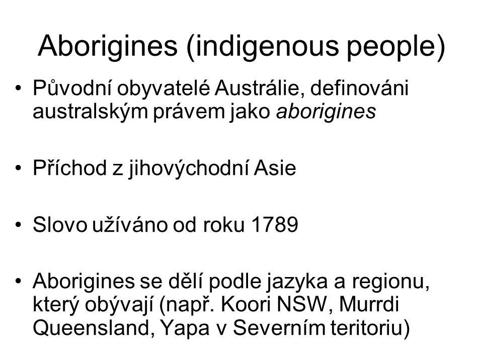 Aborigines (indigenous people) Původní obyvatelé Austrálie, definováni australským právem jako aborigines Příchod z jihovýchodní Asie Slovo užíváno od