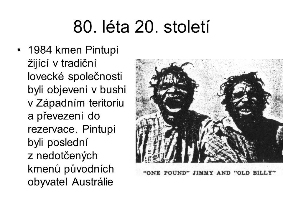 80. léta 20. století 1984 kmen Pintupi žijící v tradiční lovecké společnosti byli objeveni v bushi v Západním teritoriu a převezeni do rezervace. Pint